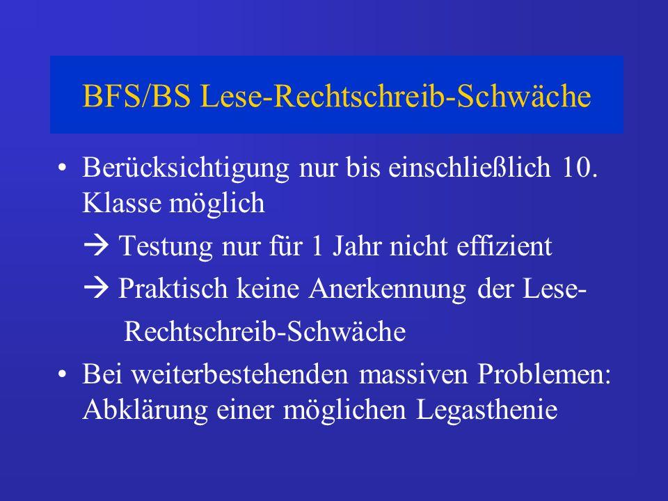 BFS/BS Lese-Rechtschreib-Schwäche Berücksichtigung nur bis einschließlich 10. Klasse möglich Testung nur für 1 Jahr nicht effizient Praktisch keine An