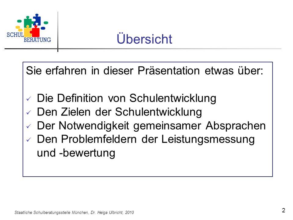 Staatliche Schulberatungsstelle München, Dr. Helga Ulbricht, 2010 2 Übersicht Sie erfahren in dieser Präsentation etwas über: Die Definition von Schul