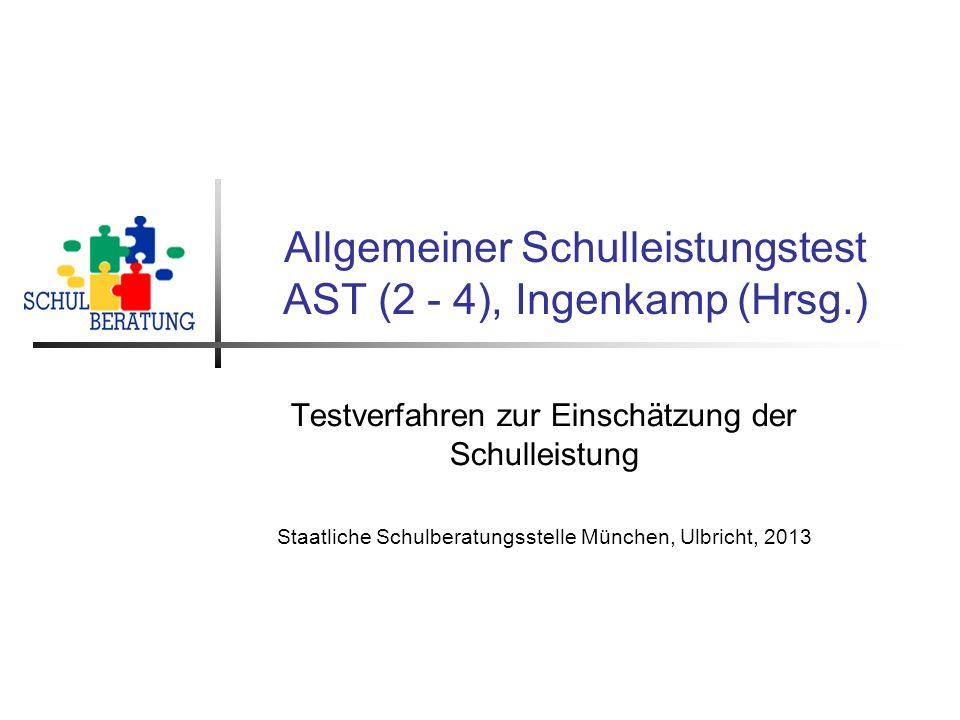 Allgemeiner Schulleistungstest AST (2 - 4), Ingenkamp (Hrsg.) Testverfahren zur Einschätzung der Schulleistung Staatliche Schulberatungsstelle München