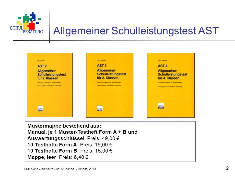 Staatliche Schulberatung München, Ulbricht, 2013 3 Beschreibung und Gütekriterien am Beispiel des AST 4 Das Verfahren: Der AST 4 erfasst sowohl die Leistung der Schüler in einem bestimmten Fach als auch darüber hinaus in allgemeiner Form alle Leistungsanforderungen, die an die Schüler einer 4.