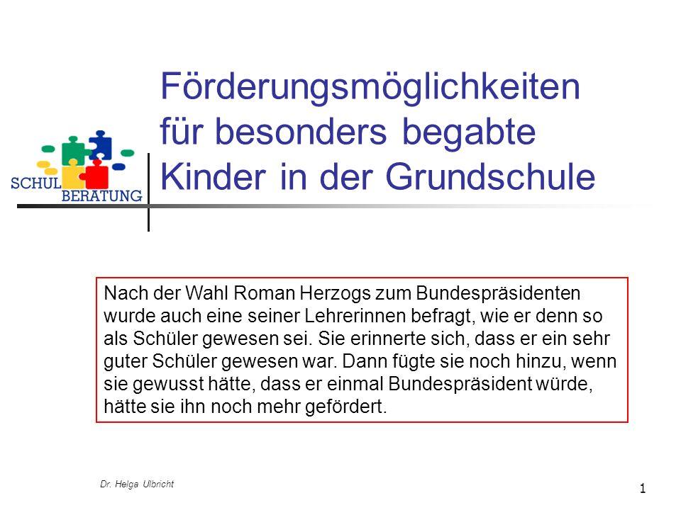 Dr. Helga Ulbricht 1 Förderungsmöglichkeiten für besonders begabte Kinder in der Grundschule Nach der Wahl Roman Herzogs zum Bundespräsidenten wurde a