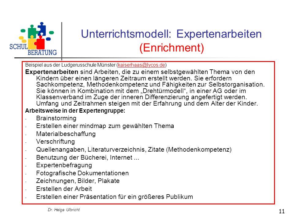 Dr. Helga Ulbricht 11 Unterrichtsmodell: Expertenarbeiten (Enrichment) Beispiel aus der Ludgerusschule Münster (kaiserhaas@lycos.de)kaiserhaas@lycos.d
