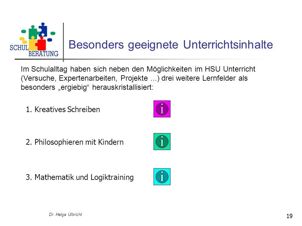 Dr. Helga Ulbricht 19 Besonders geeignete Unterrichtsinhalte Im Schulalltag haben sich neben den Möglichkeiten im HSU Unterricht (Versuche, Expertenar