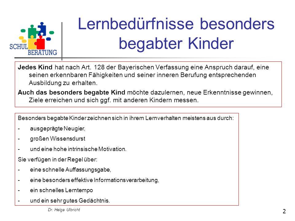 Dr. Helga Ulbricht 2 Lernbedürfnisse besonders begabter Kinder Jedes Kind hat nach Art. 128 der Bayerischen Verfassung eine Anspruch darauf, eine sein