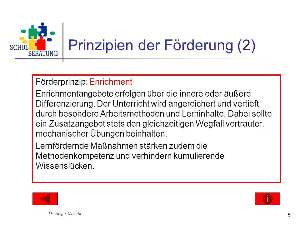 Dr. Helga Ulbricht 5 Prinzipien der Förderung (2) Förderprinzip: Enrichment Enrichmentangebote erfolgen über die innere oder äußere Differenzierung. D