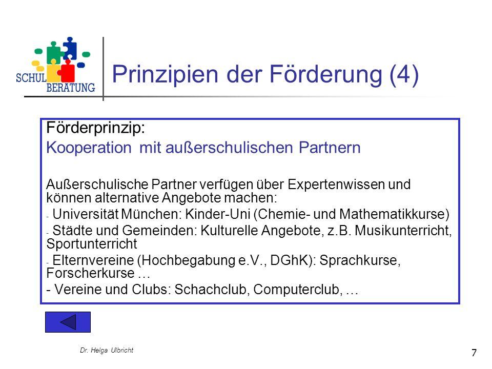 Dr. Helga Ulbricht 7 Prinzipien der Förderung (4) Förderprinzip: Kooperation mit außerschulischen Partnern Außerschulische Partner verfügen über Exper
