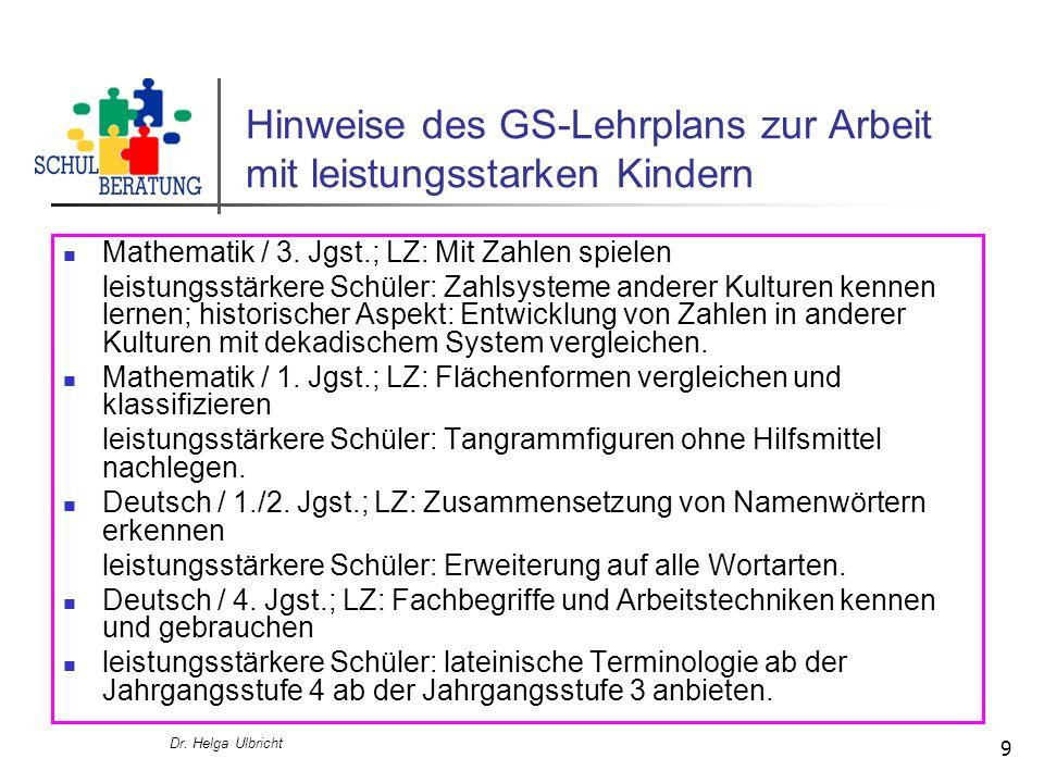Dr. Helga Ulbricht 9 Hinweise des GS-Lehrplans zur Arbeit mit leistungsstarken Kindern Mathematik / 3. Jgst.; LZ: Mit Zahlen spielen leistungsstärkere