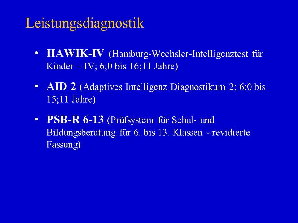Leistungsdiagnostik HAWIK-IV (Hamburg-Wechsler-Intelligenztest für Kinder – IV; 6;0 bis 16;11 Jahre) AID 2 (Adaptives Intelligenz Diagnostikum 2; 6;0