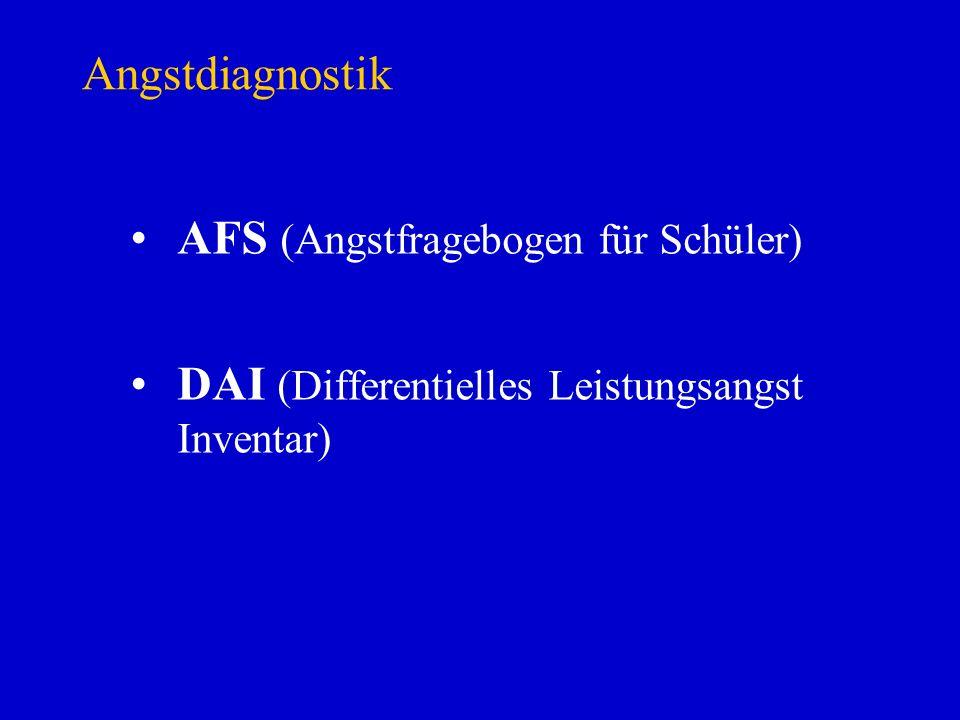 Angstdiagnostik AFS (Angstfragebogen für Schüler) DAI (Differentielles Leistungsangst Inventar)