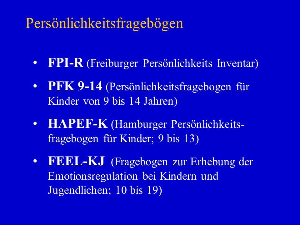 Persönlichkeitsfragebögen FPI-R (Freiburger Persönlichkeits Inventar) PFK 9-14 (Persönlichkeitsfragebogen für Kinder von 9 bis 14 Jahren) HAPEF-K (Ham