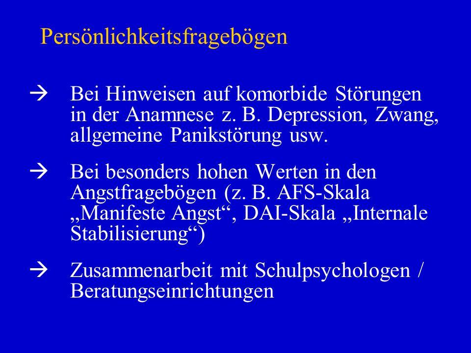 Persönlichkeitsfragebögen Bei Hinweisen auf komorbide Störungen in der Anamnese z. B. Depression, Zwang, allgemeine Panikstörung usw. Bei besonders ho