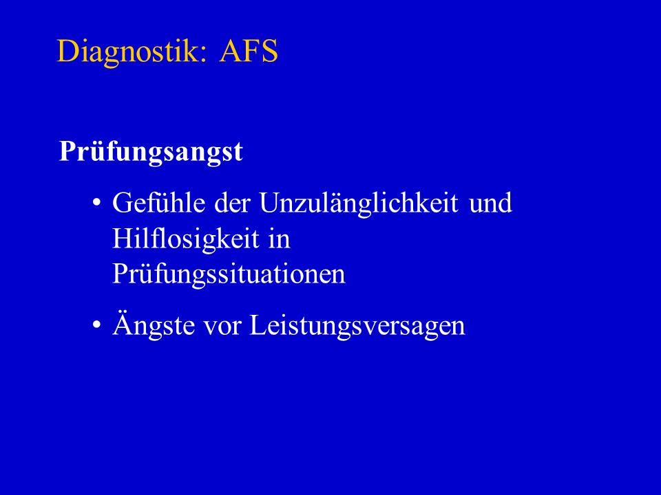 Diagnostik: AFS Prüfungsangst Gefühle der Unzulänglichkeit und Hilflosigkeit in Prüfungssituationen Ängste vor Leistungsversagen