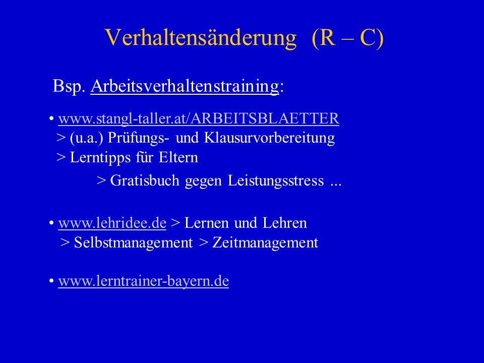 Verhaltensänderung (R – C) Bsp. Arbeitsverhaltenstraining: www.stangl-taller.at/ARBEITSBLAETTER > (u.a.) Prüfungs- und Klausurvorbereitung > Lerntipps