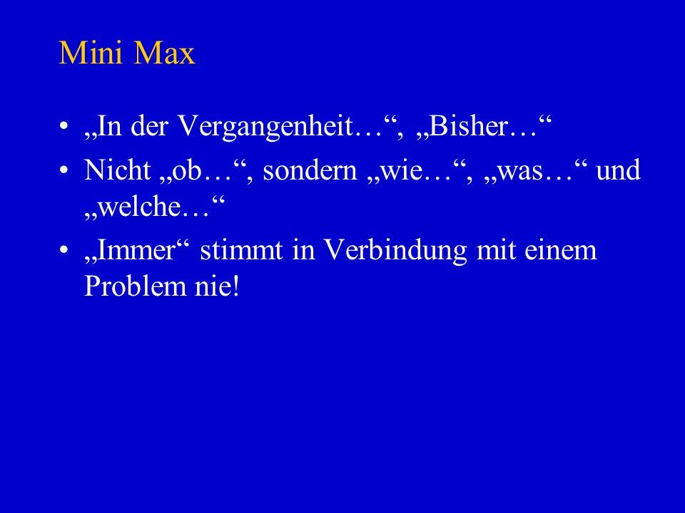 Mini Max In der Vergangenheit…, Bisher… Nicht ob…, sondern wie…, was… und welche… Immer stimmt in Verbindung mit einem Problem nie!