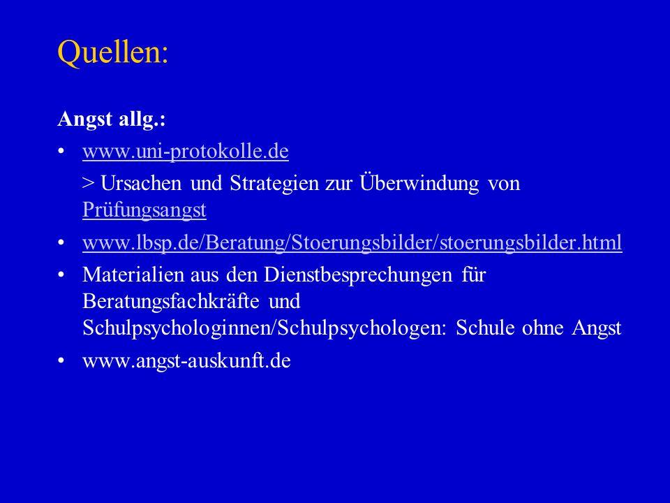 Quellen: Angst allg.: www.uni-protokolle.de > Ursachen und Strategien zur Überwindung von Prüfungsangst Prüfungsangst www.lbsp.de/Beratung/Stoerungsbi