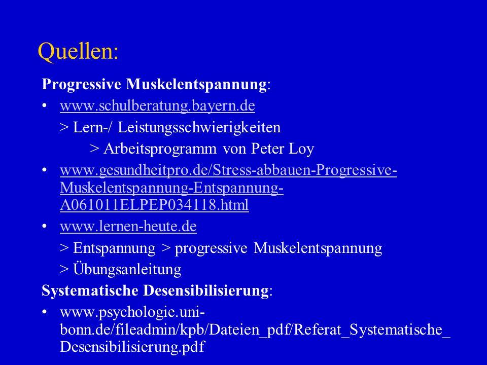 Quellen: Progressive Muskelentspannung: www.schulberatung.bayern.de > Lern-/ Leistungsschwierigkeiten > Arbeitsprogramm von Peter Loy www.gesundheitpr