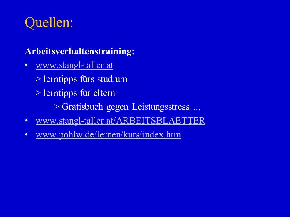 Quellen: Arbeitsverhaltenstraining: www.stangl-taller.at > lerntipps fürs studium > lerntipps für eltern > Gratisbuch gegen Leistungsstress... www.sta