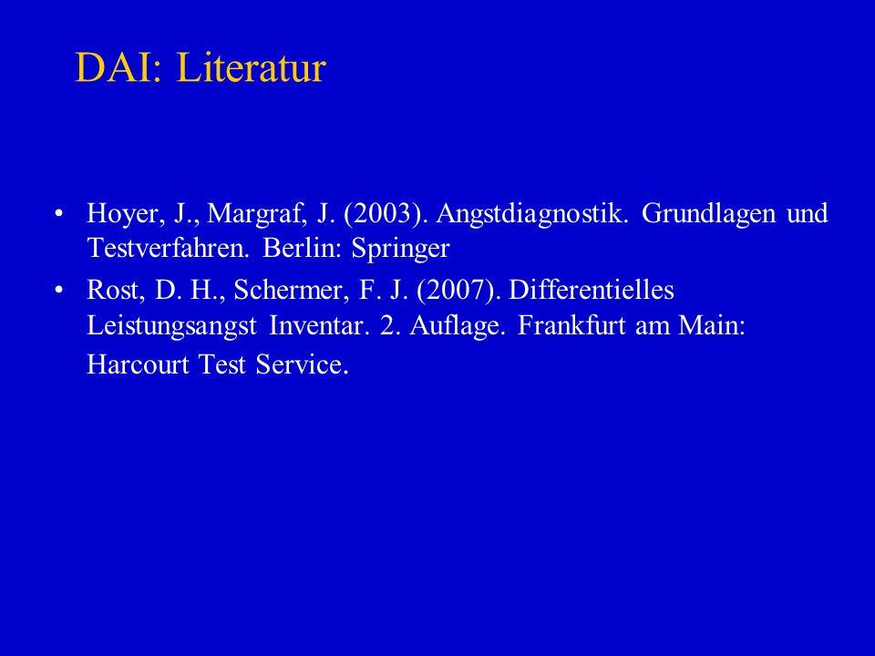 DAI: Literatur Hoyer, J., Margraf, J. (2003). Angstdiagnostik. Grundlagen und Testverfahren. Berlin: Springer Rost, D. H., Schermer, F. J. (2007). Dif