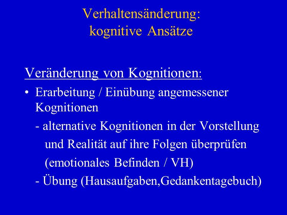 Verhaltensänderung: kognitive Ansätze Veränderung von Kognitionen : Erarbeitung / Einübung angemessener Kognitionen - alternative Kognitionen in der V