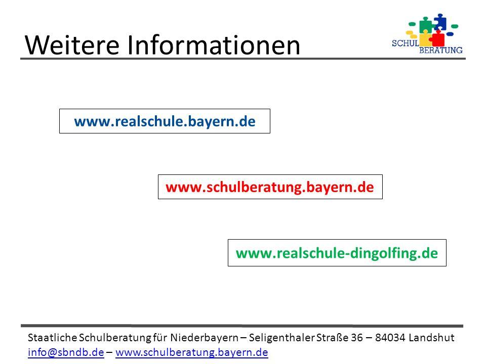 Staatliche Schulberatung für Niederbayern – Seligenthaler Straße 36 – 84034 Landshut info@sbndb.deinfo@sbndb.de – www.schulberatung.bayern.dewww.schulberatung.bayern.de Weitere Informationen www.realschule.bayern.de www.schulberatung.bayern.de www.realschule-dingolfing.de