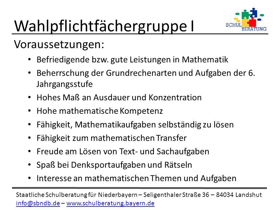 Staatliche Schulberatung für Niederbayern – Seligenthaler Straße 36 – 84034 Landshut info@sbndb.deinfo@sbndb.de – www.schulberatung.bayern.dewww.schulberatung.bayern.de Voraussetzungen: Befriedigende bzw.