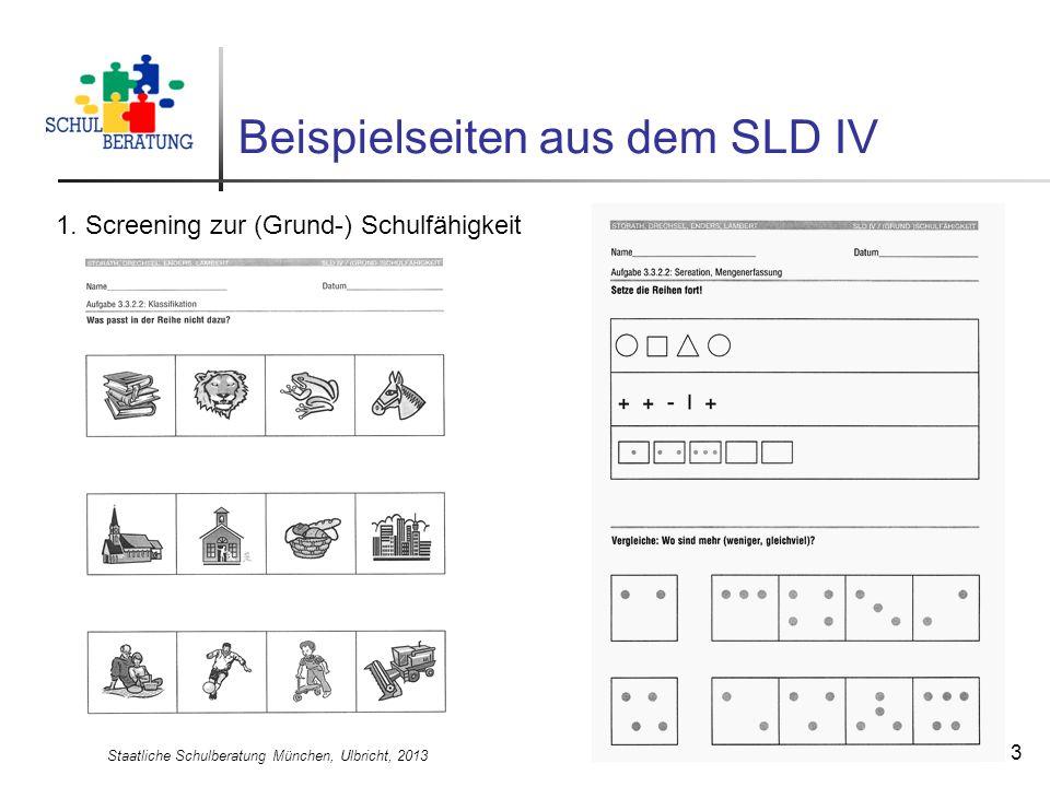Staatliche Schulberatung München, Ulbricht, 2013 3 Beispielseiten aus dem SLD IV 1. Screening zur (Grund-) Schulfähigkeit