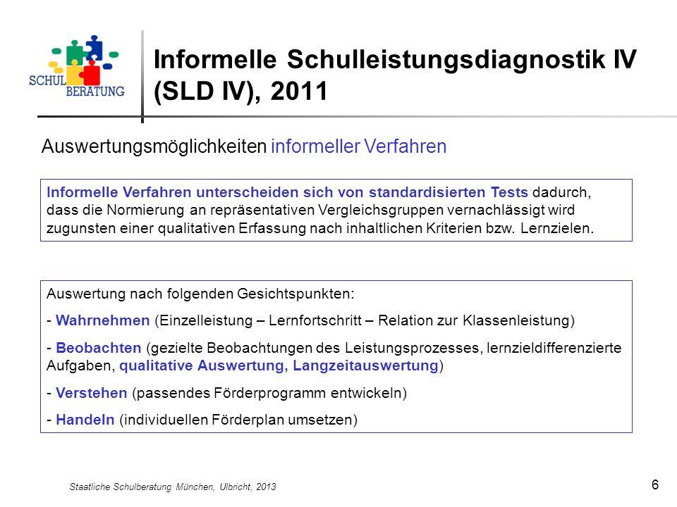 Staatliche Schulberatung München, Ulbricht, 2013 7 Informelle Schulleistungsdiagnostik IV (SLD IV), 2011 Quantitative Auswertungsmöglichkeiten Mathematik Einschätzung des Leistungsverhaltens in verschiedenen Teilbereichen: - 3 Kategorien - Zielsetzung: Förderbedarf feststellen
