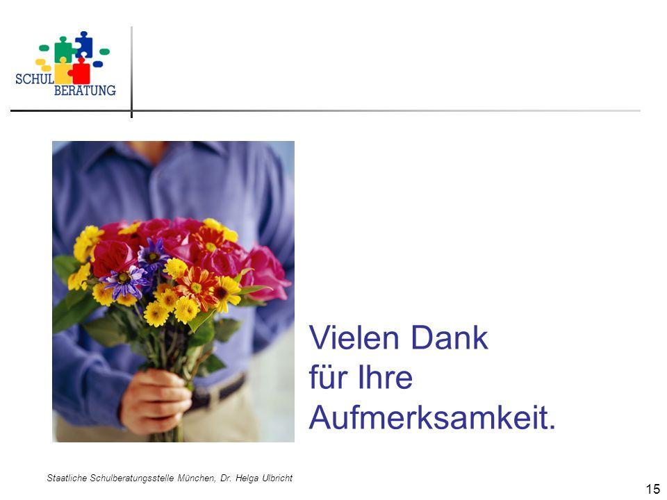 Staatliche Schulberatungsstelle München, Dr. Helga Ulbricht 15 Vielen Dank für Ihre Aufmerksamkeit.