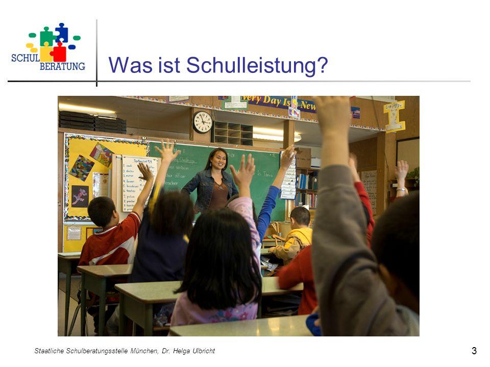 Was ist Schulleistung? Staatliche Schulberatungsstelle München, Dr. Helga Ulbricht 3