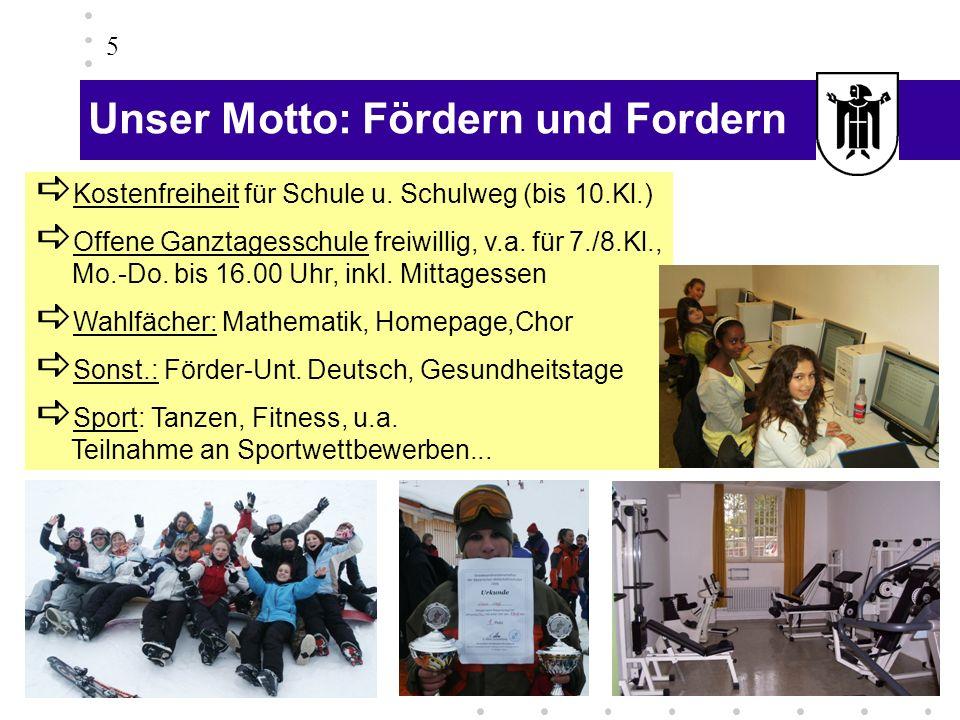 5 Unser Motto: Fördern und Fordern Kostenfreiheit für Schule u. Schulweg (bis 10.Kl.) Offene Ganztagesschule freiwillig, v.a. für 7./8.Kl., Mo.-Do. bi