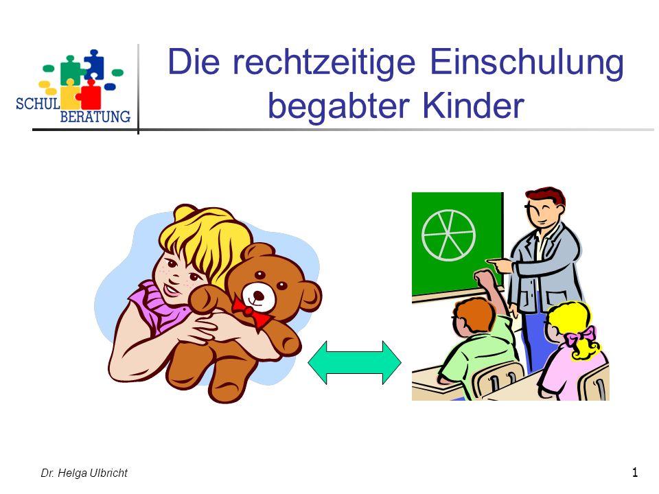 Dr. Helga Ulbricht 1 Die rechtzeitige Einschulung begabter Kinder