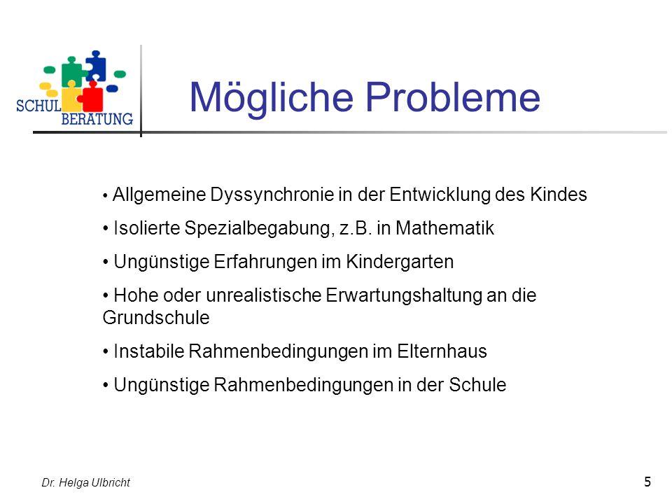 Dr. Helga Ulbricht 5 Mögliche Probleme Allgemeine Dyssynchronie in der Entwicklung des Kindes Isolierte Spezialbegabung, z.B. in Mathematik Ungünstige