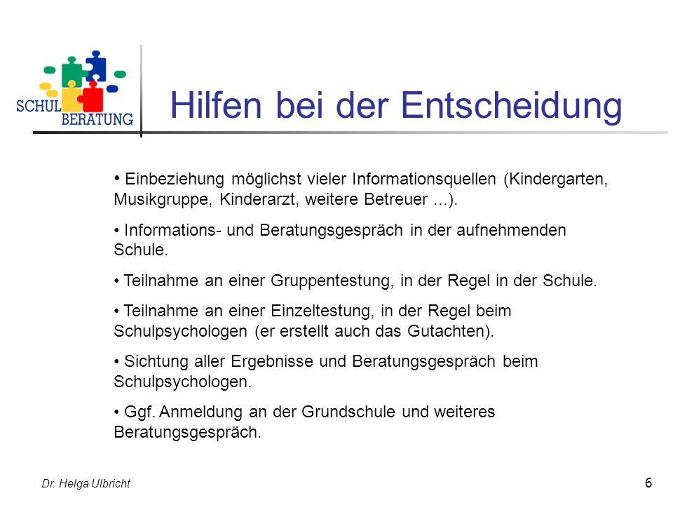 Dr. Helga Ulbricht 6 Hilfen bei der Entscheidung Einbeziehung möglichst vieler Informationsquellen (Kindergarten, Musikgruppe, Kinderarzt, weitere Bet
