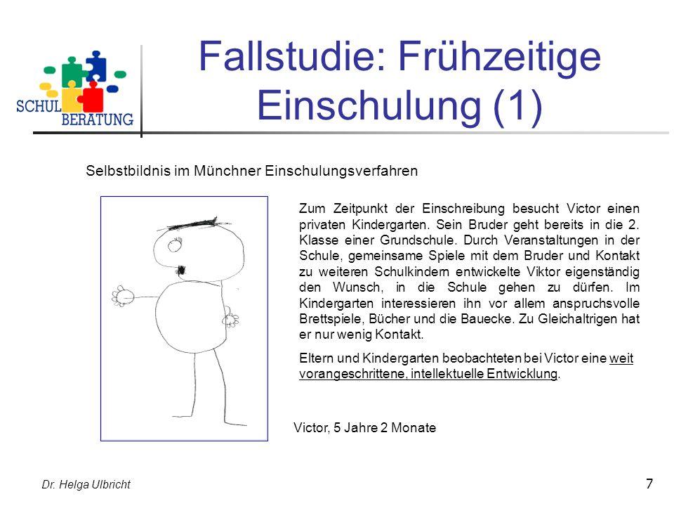 Dr. Helga Ulbricht 7 Fallstudie: Frühzeitige Einschulung (1) Selbstbildnis im Münchner Einschulungsverfahren Victor, 5 Jahre 2 Monate Zum Zeitpunkt de