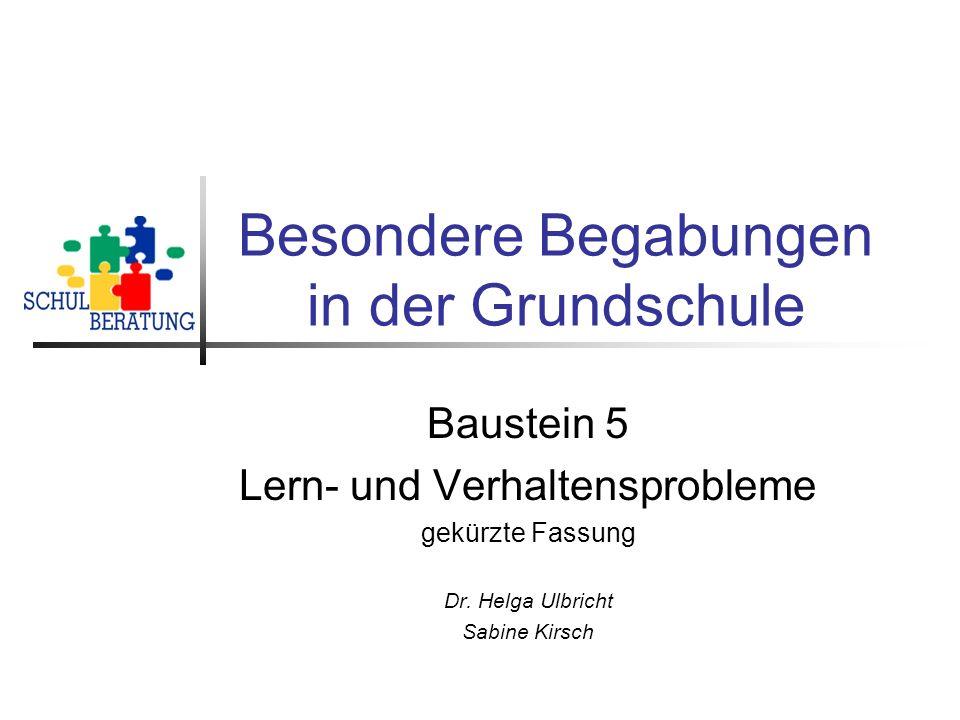 Besondere Begabungen in der Grundschule Baustein 5 Lern- und Verhaltensprobleme gekürzte Fassung Dr.
