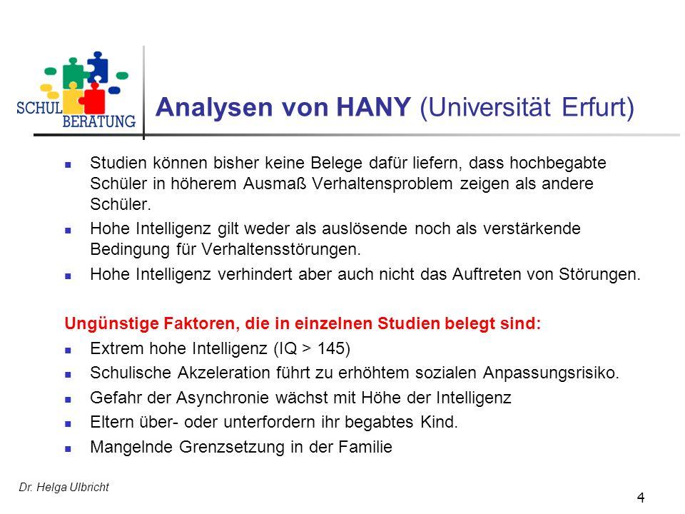 Dr. Helga Ulbricht 4 Analysen von HANY (Universität Erfurt) Studien können bisher keine Belege dafür liefern, dass hochbegabte Schüler in höherem Ausm