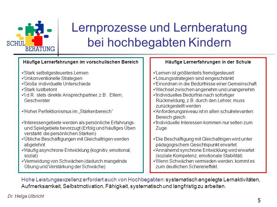 Dr. Helga Ulbricht 5 Lernprozesse und Lernberatung bei hochbegabten Kindern Häufige Lernerfahrungen im vorschulischen Bereich Stark selbstgesteuertes