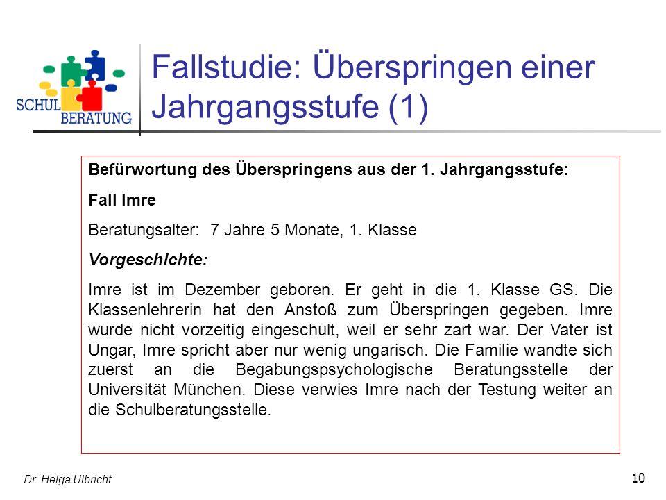 Dr. Helga Ulbricht 10 Fallstudie: Überspringen einer Jahrgangsstufe (1) Befürwortung des Überspringens aus der 1. Jahrgangsstufe: Fall Imre Beratungsa