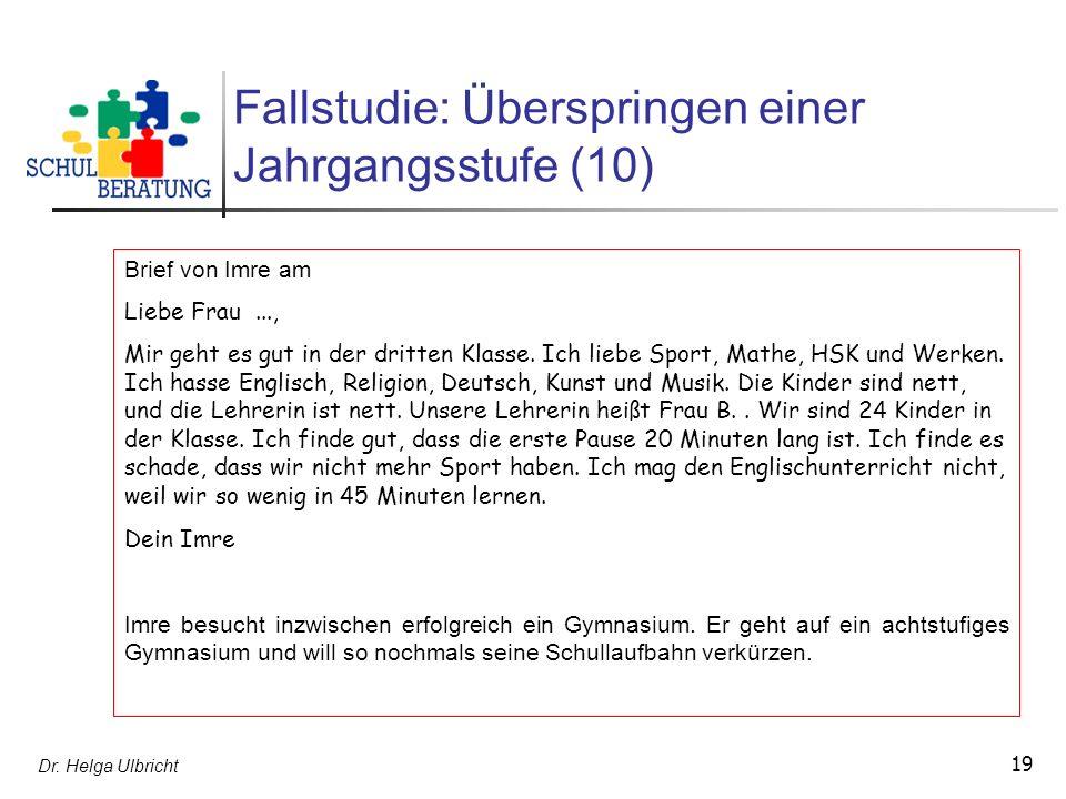Dr. Helga Ulbricht 19 Fallstudie: Überspringen einer Jahrgangsstufe (10) Brief von Imre am Liebe Frau..., Mir geht es gut in der dritten Klasse. Ich l