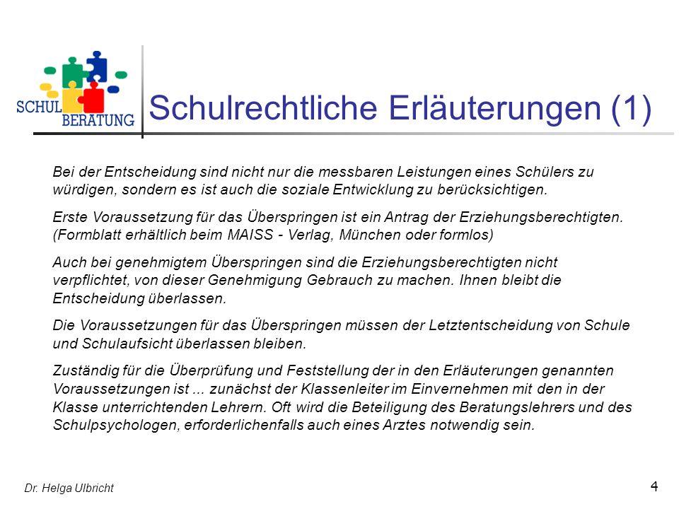 Dr. Helga Ulbricht 4 Schulrechtliche Erläuterungen (1) Bei der Entscheidung sind nicht nur die messbaren Leistungen eines Schülers zu würdigen, sonder