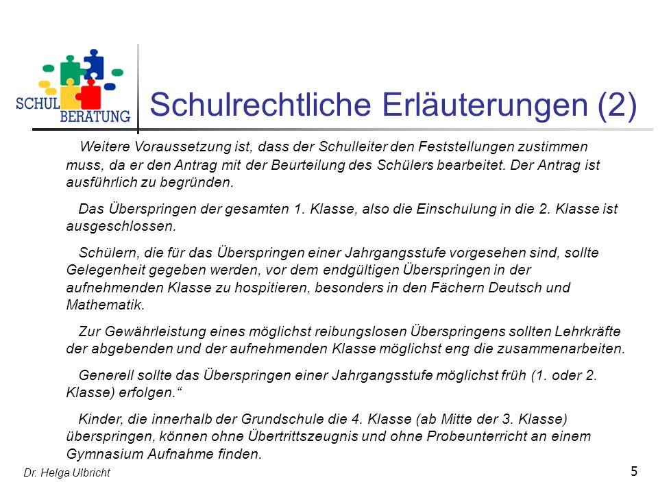 Dr. Helga Ulbricht 5 Schulrechtliche Erläuterungen (2) Weitere Voraussetzung ist, dass der Schulleiter den Feststellungen zustimmen muss, da er den An