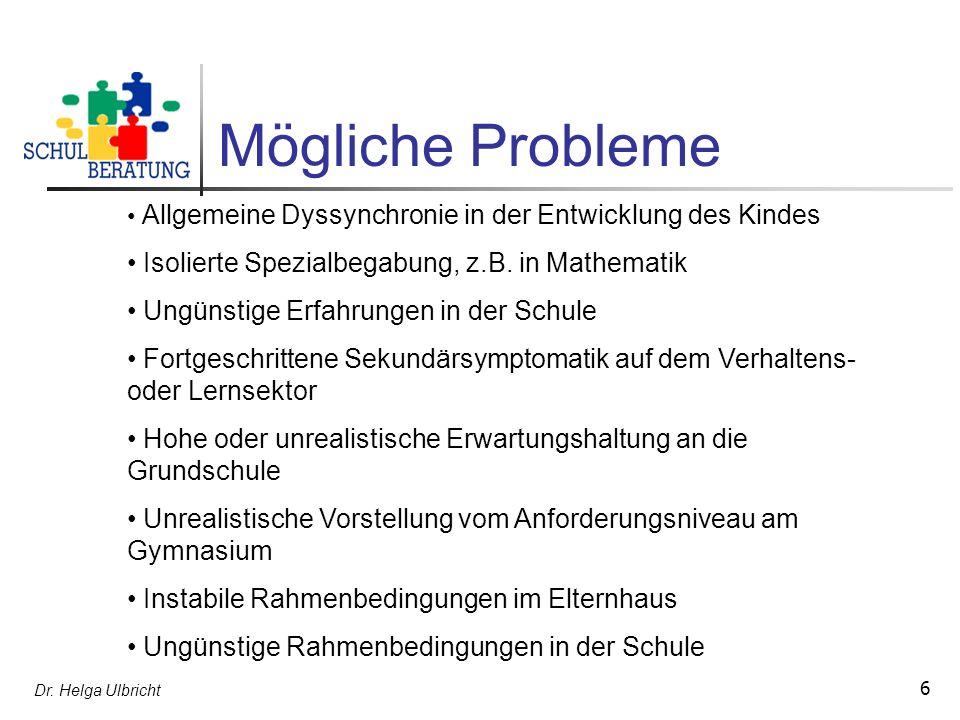 Dr. Helga Ulbricht 6 Mögliche Probleme Allgemeine Dyssynchronie in der Entwicklung des Kindes Isolierte Spezialbegabung, z.B. in Mathematik Ungünstige