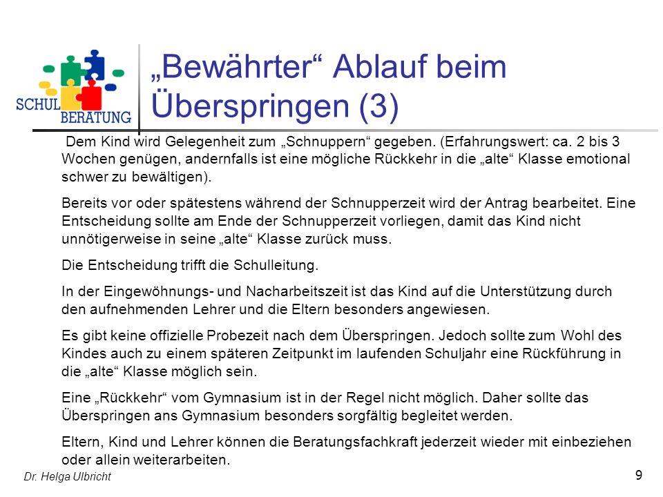 Dr. Helga Ulbricht 9 Bewährter Ablauf beim Überspringen (3) Dem Kind wird Gelegenheit zum Schnuppern gegeben. (Erfahrungswert: ca. 2 bis 3 Wochen genü