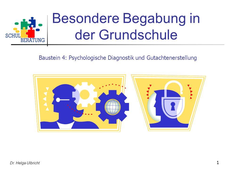 Dr. Helga Ulbricht 1 Besondere Begabung in der Grundschule Baustein 4: Psychologische Diagnostik und Gutachtenerstellung