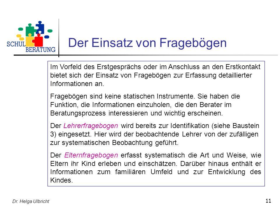 Dr. Helga Ulbricht 11 Der Einsatz von Fragebögen Im Vorfeld des Erstgesprächs oder im Anschluss an den Erstkontakt bietet sich der Einsatz von Fragebö