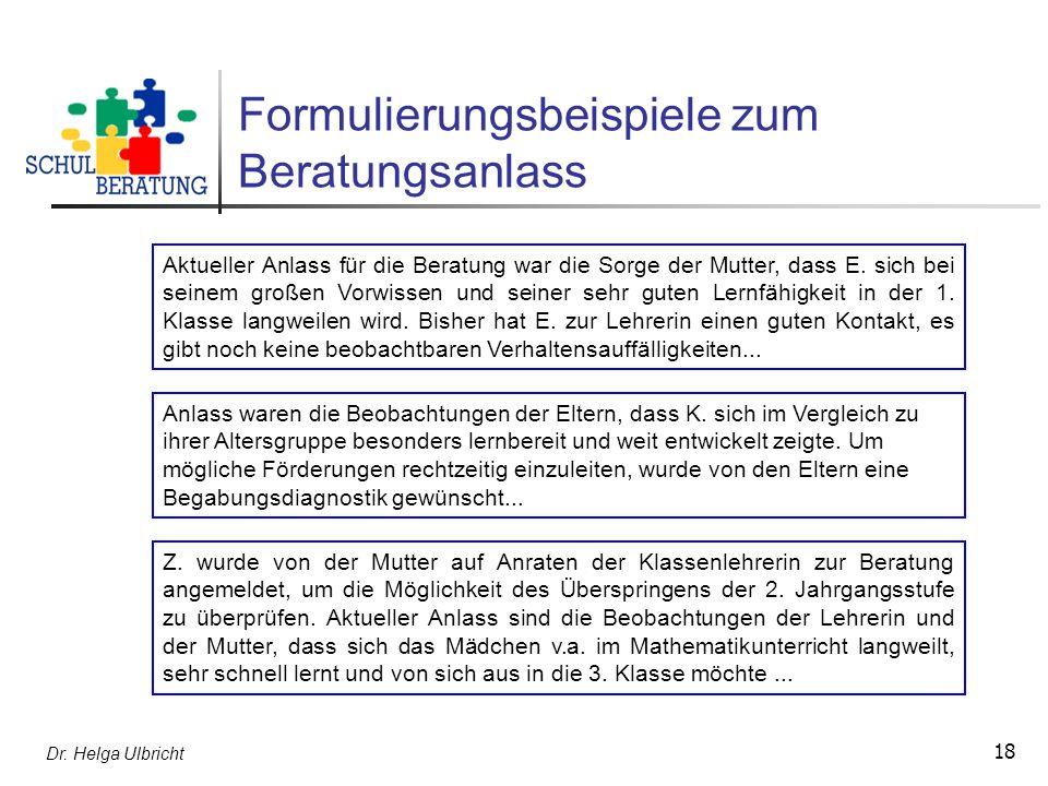 Dr. Helga Ulbricht 18 Formulierungsbeispiele zum Beratungsanlass Aktueller Anlass für die Beratung war die Sorge der Mutter, dass E. sich bei seinem g