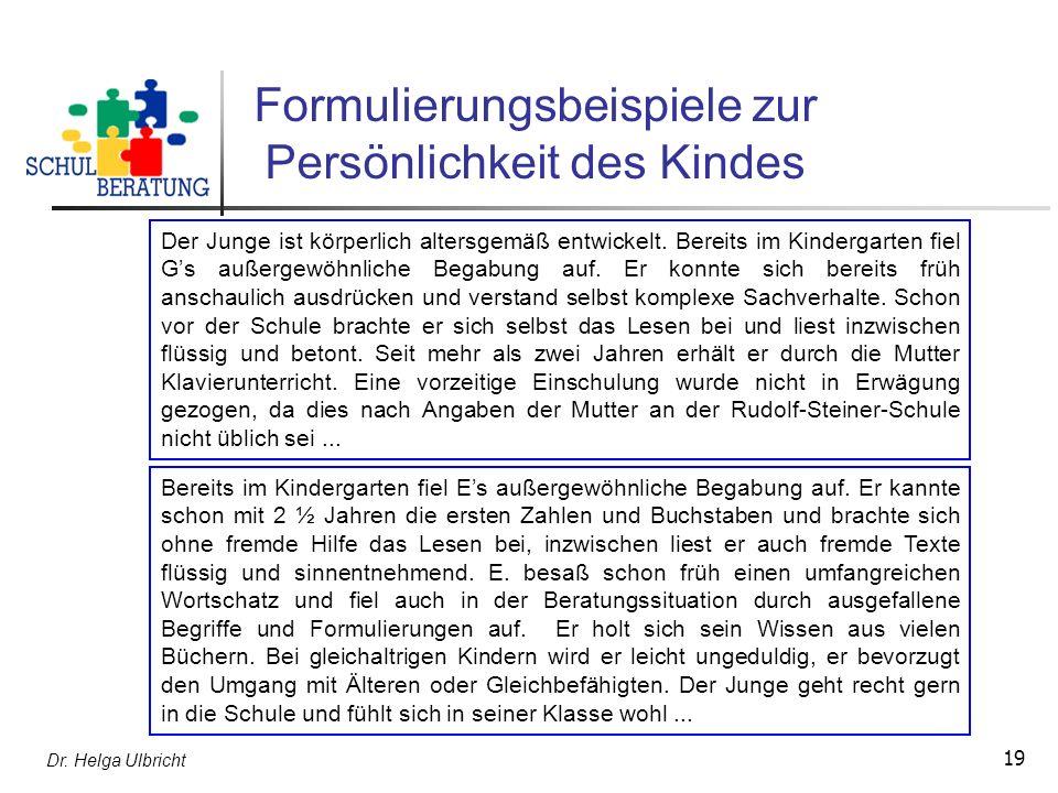 Dr. Helga Ulbricht 19 Formulierungsbeispiele zur Persönlichkeit des Kindes Der Junge ist körperlich altersgemäß entwickelt. Bereits im Kindergarten fi
