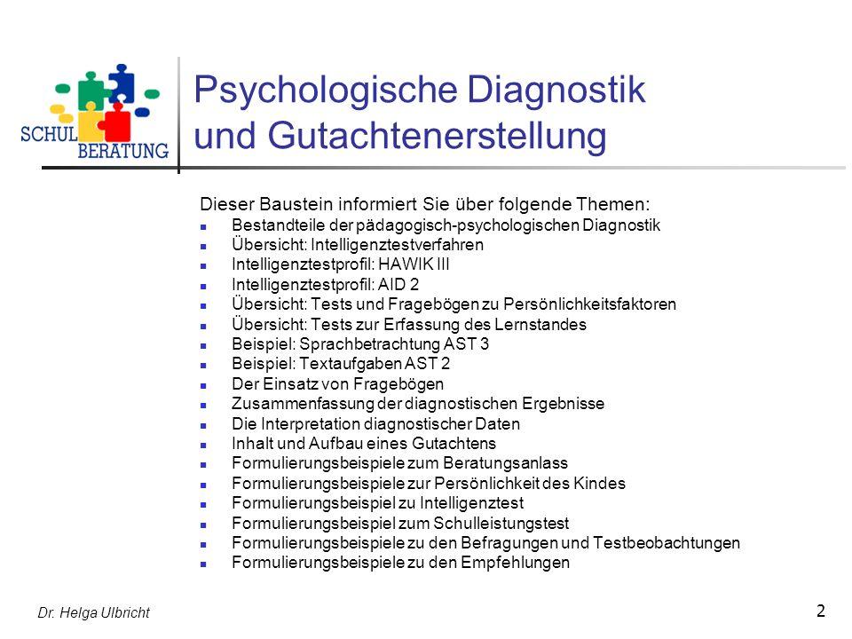 Dr. Helga Ulbricht 2 Psychologische Diagnostik und Gutachtenerstellung Dieser Baustein informiert Sie über folgende Themen: Bestandteile der pädagogis