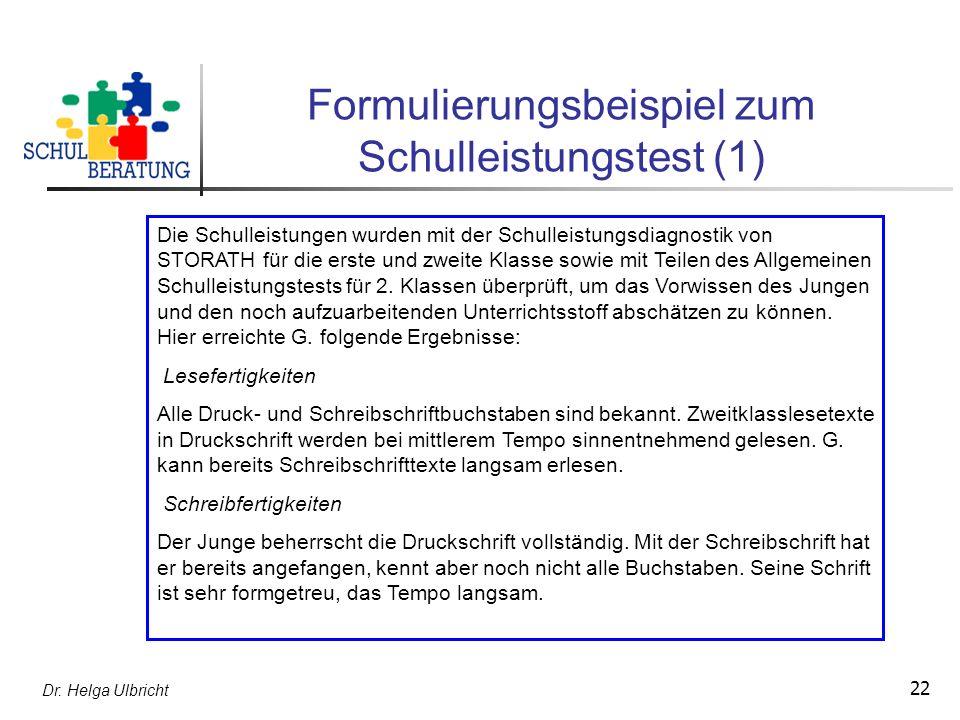 Dr. Helga Ulbricht 22 Formulierungsbeispiel zum Schulleistungstest (1) Die Schulleistungen wurden mit der Schulleistungsdiagnostik von STORATH für die