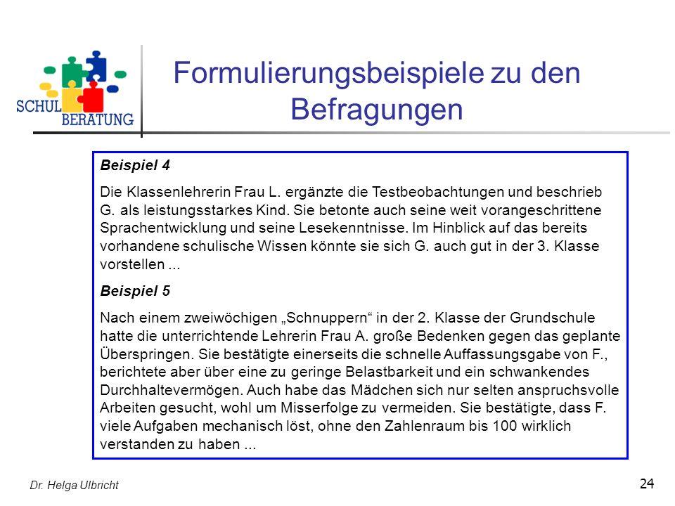 Dr. Helga Ulbricht 24 Formulierungsbeispiele zu den Befragungen Beispiel 4 Die Klassenlehrerin Frau L. ergänzte die Testbeobachtungen und beschrieb G.